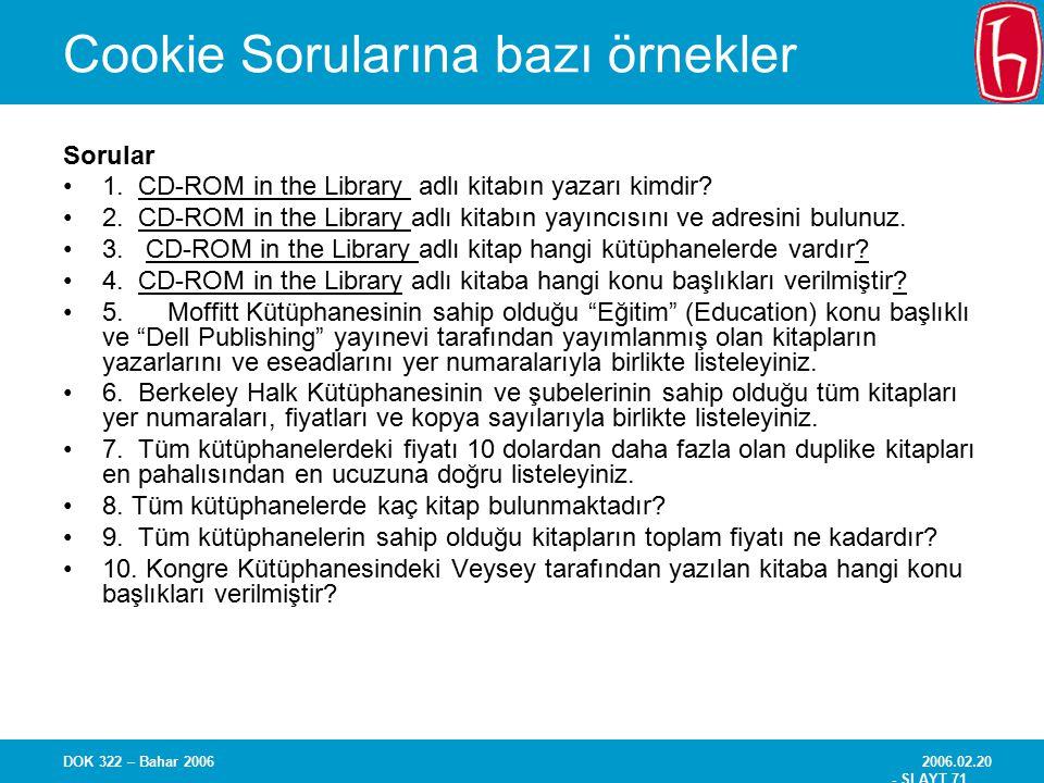 2006.02.20 - SLAYT 71 DOK 322 – Bahar 2006 Cookie Sorularına bazı örnekler Sorular 1. CD-ROM in the Library adlı kitabın yazarı kimdir? 2. CD-ROM in t
