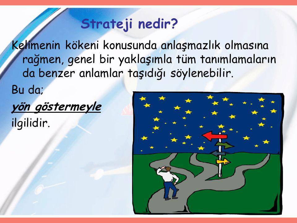11 Strateji nedir? Kelimenin kökeni konusunda anlaşmazlık olmasına rağmen, genel bir yaklaşımla tüm tanımlamaların da benzer anlamlar taşıdığı söylene