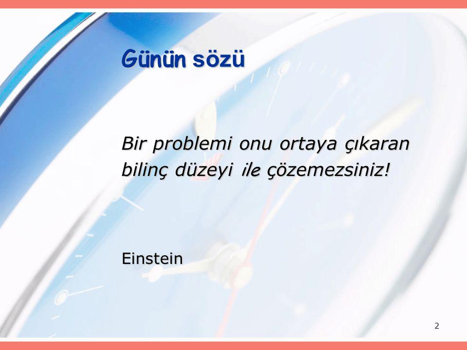 2 Günün sözü Bir problemi onu ortaya çıkaran bilinç düzeyi ile çözemezsiniz! Einstein