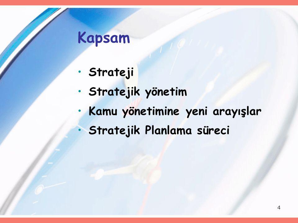4 Kapsam Strateji Stratejik yönetim Kamu yönetimine yeni arayışlar Stratejik Planlama süreci