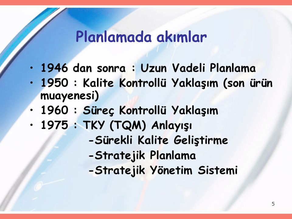 5 Planlamada akımlar 1946 dan sonra : Uzun Vadeli Planlama 1950 : Kalite Kontrollü Yaklaşım (son ürün muayenesi) 1960 : Süreç Kontrollü Yaklaşım 1975 : TKY (TQM) Anlayışı -Sürekli Kalite Geliştirme -Stratejik Planlama -Stratejik Yönetim Sistemi