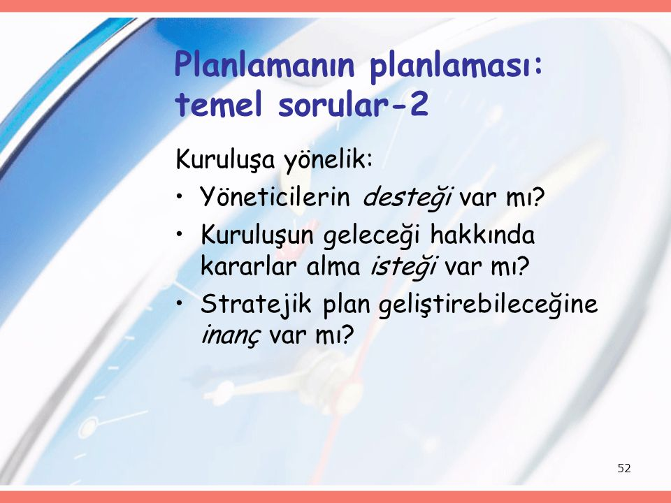 52 Planlamanın planlaması: temel sorular-2 Kuruluşa yönelik: Yöneticilerin desteği var mı? Kuruluşun geleceği hakkında kararlar alma isteği var mı? St