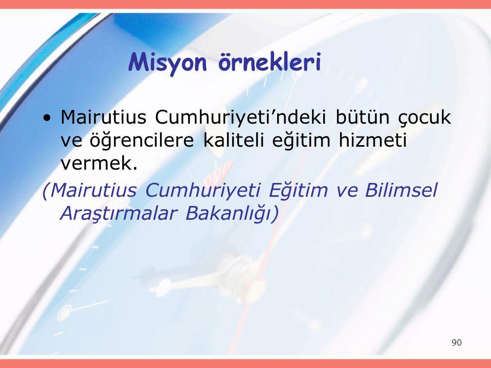 90 Misyon örnekleri Mairutius Cumhuriyeti'ndeki bütün çocuk ve öğrencilere kaliteli eğitim hizmeti vermek.