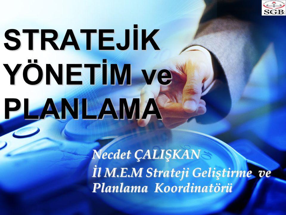 STRATEJİK YÖNETİM ve PLANLAMA Necdet ÇALIŞKAN İl M.E.M Strateji Geliştirme ve Planlama Koordinatörü