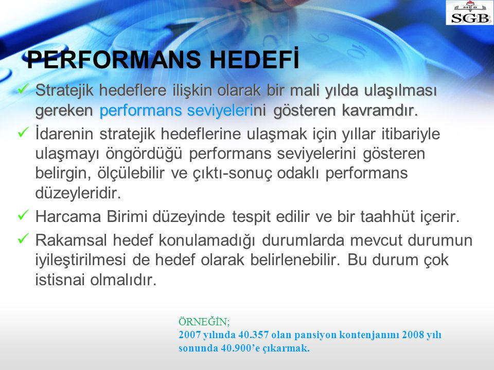 PERFORMANS HEDEFİ Stratejik hedeflere ilişkin olarak bir mali yılda ulaşılması gereken performans seviyelerini gösteren kavramdır. Stratejik hedeflere