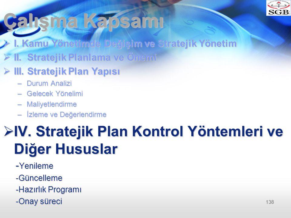 Çalışma Kapsamı  I. Kamu Yönetimde Değişim ve Stratejik Yönetim  II. Stratejik Planlama ve Önemi  III. Stratejik Plan Yapısı –Durum Analizi –Gelece
