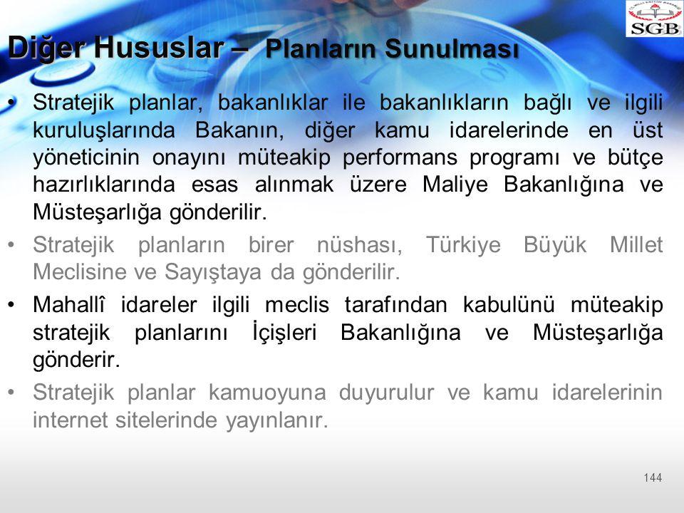 Diğer Hususlar – Planların Sunulması Stratejik planlar, bakanlıklar ile bakanlıkların bağlı ve ilgili kuruluşlarında Bakanın, diğer kamu idarelerinde