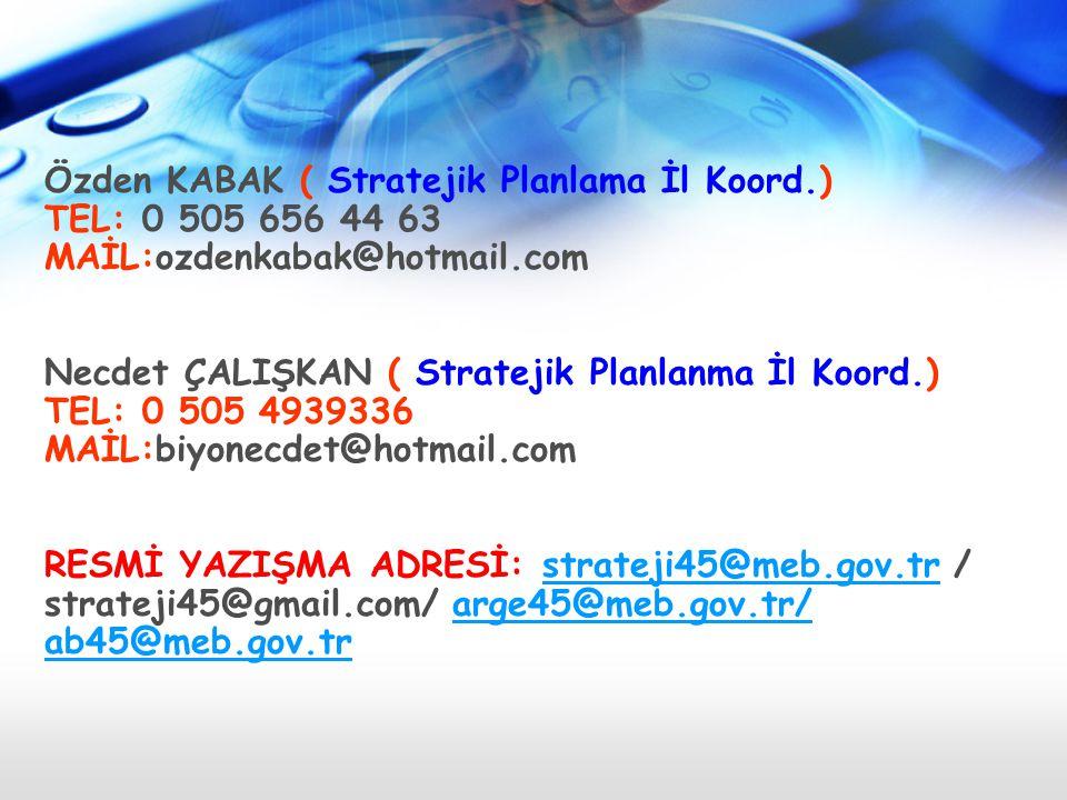 Özden KABAK ( Stratejik Planlama İl Koord.) TEL: 0 505 656 44 63 MAİL:ozdenkabak@hotmail.com Necdet ÇALIŞKAN ( Stratejik Planlanma İl Koord.) TEL: 0 5