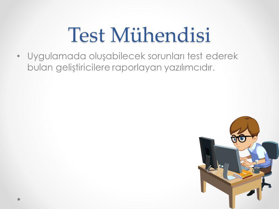 Test Mühendisi Uygulamada oluşabilecek sorunları test ederek bulan geliştiricilere raporlayan yazılımcıdır.