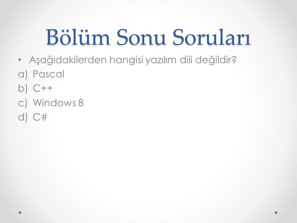 Bölüm Sonu Soruları Aşağıdakilerden hangisi yazılım dili değildir? a)Pascal b)C++ c)Windows 8 d)C#