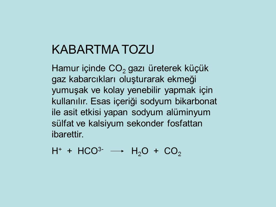 KABARTMA TOZU Hamur içinde CO 2 gazı üreterek küçük gaz kabarcıkları oluşturarak ekmeği yumuşak ve kolay yenebilir yapmak için kullanılır.