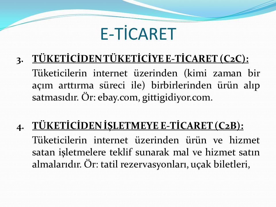 3. TÜKETİCİDEN TÜKETİCİYE E-TİCARET (C2C): Tüketicilerin internet üzerinden (kimi zaman bir açım arttırma süreci ile) birbirlerinden ürün alıp satması