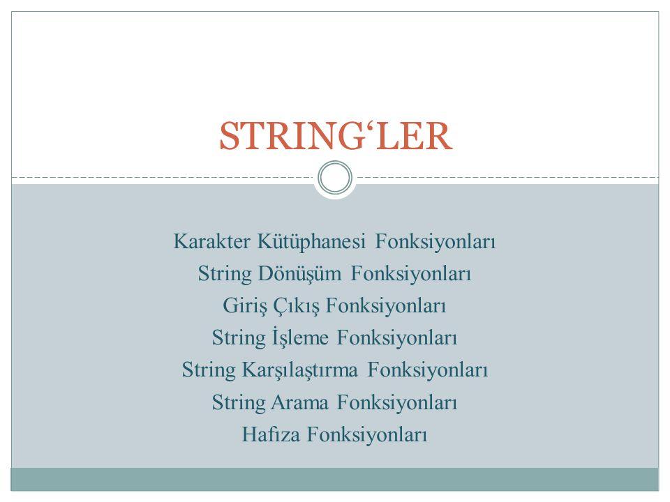 String Kütüphanesi - String İşleme Fonksiyonları String verilerini ele almak, stringleri karşılaştırmak, stringlerde karakterler ya da başka stringler aramak, stringleri atomlara (stringi mantıklı parçalara bölmek) ayırmak ve stringlerin uzunluğuna karar vermek için kullanılan fonksiyonlardır.