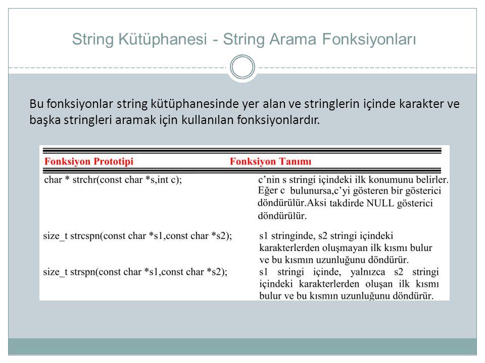 String Kütüphanesi - String Arama Fonksiyonları Bu fonksiyonlar string kütüphanesinde yer alan ve stringlerin içinde karakter ve başka stringleri aram
