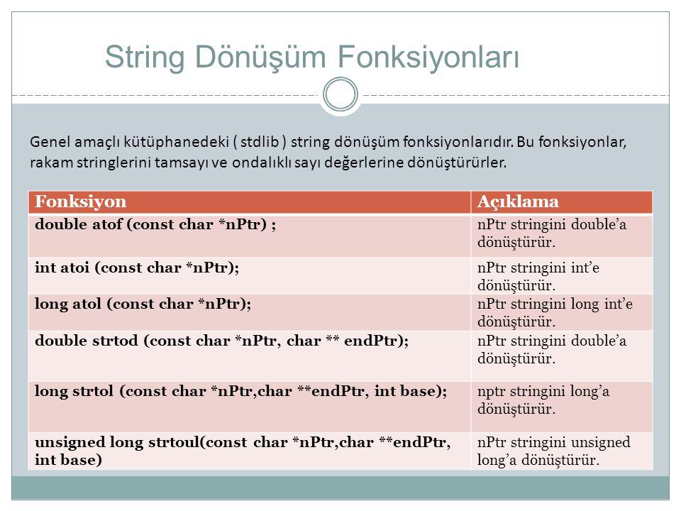 String Dönüşüm Fonksiyonları FonksiyonAçıklama double atof (const char *nPtr) ;nPtr stringini double'a dönüştürür. int atoi (const char *nPtr);nPtr st