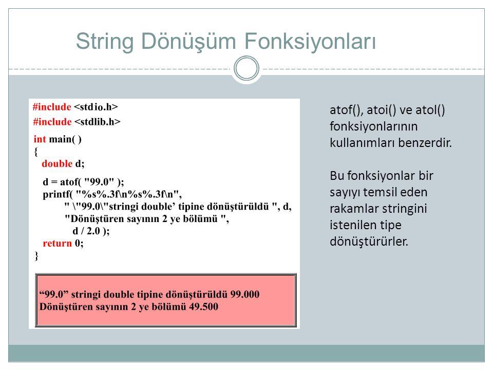 String Dönüşüm Fonksiyonları atof(), atoi() ve atol() fonksiyonlarının kullanımları benzerdir. Bu fonksiyonlar bir sayıyı temsil eden rakamlar stringi