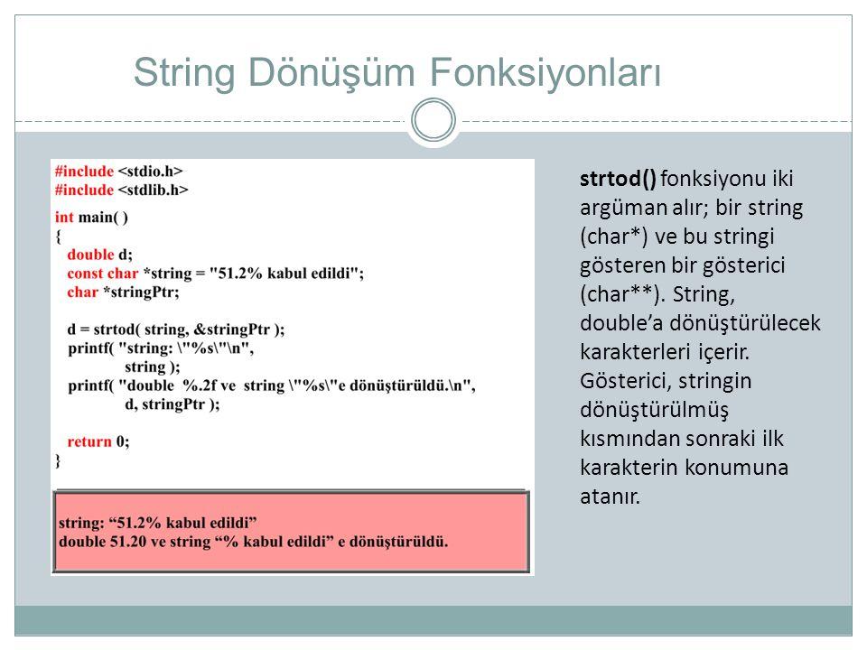 String Dönüşüm Fonksiyonları strtod() fonksiyonu iki argüman alır; bir string (char*) ve bu stringi gösteren bir gösterici (char**). String, double'a