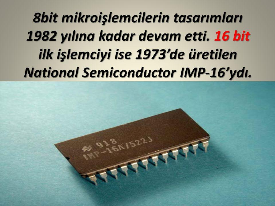 8bit mikroişlemcilerin tasarımları 1982 yılına kadar devam etti.