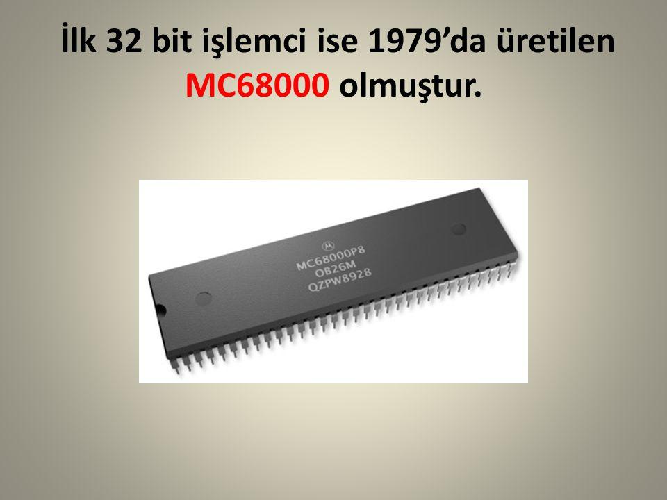 İlk 32 bit işlemci ise 1979'da üretilen MC68000 olmuştur.
