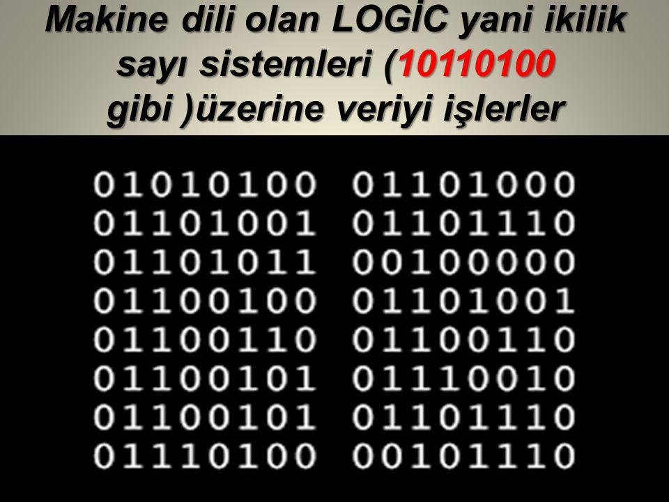 Makine dili olan LOGİC yani ikilik sayı sistemleri (10110100 gibi )üzerine veriyi işlerler