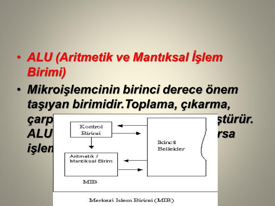 ALU (Aritmetik ve Mantıksal İşlem Birimi)ALU (Aritmetik ve Mantıksal İşlem Birimi) Mikroişlemcinin birinci derece önem taşıyan birimidir.Toplama, çıkarma, çarpma, bölme komutlarını dönüştürür.
