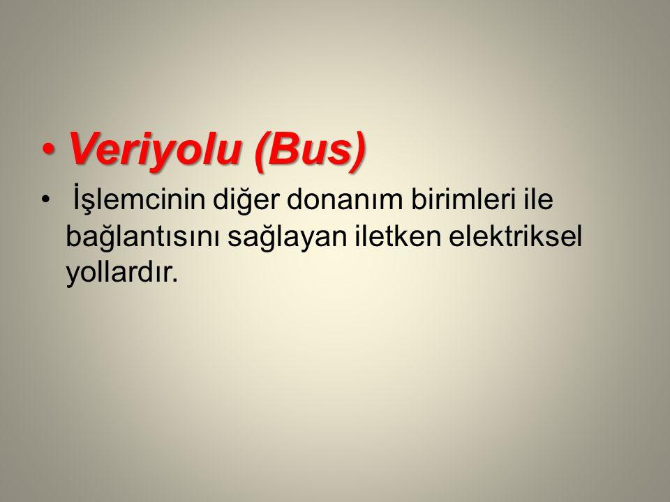 Veriyolu (Bus)Veriyolu (Bus) İşlemcinin diğer donanım birimleri ile bağlantısını sağlayan iletken elektriksel yollardır.
