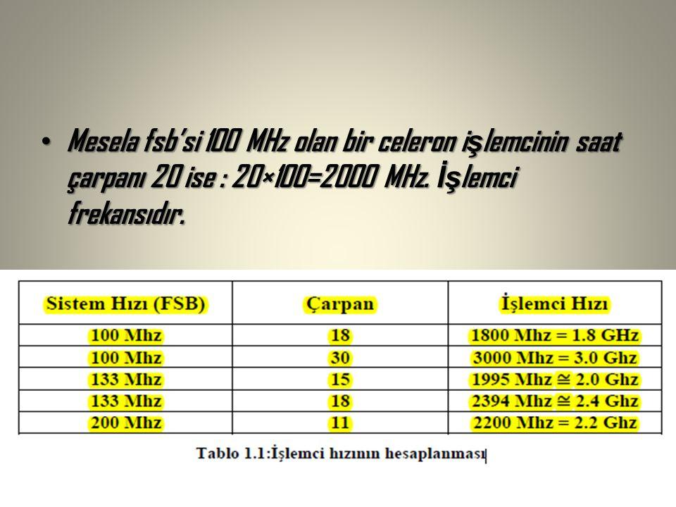 Mesela fsb'si 100 MHz olan bir celeron i ş lemcinin saat çarpanı 20 ise : 20×100=2000 MHz.