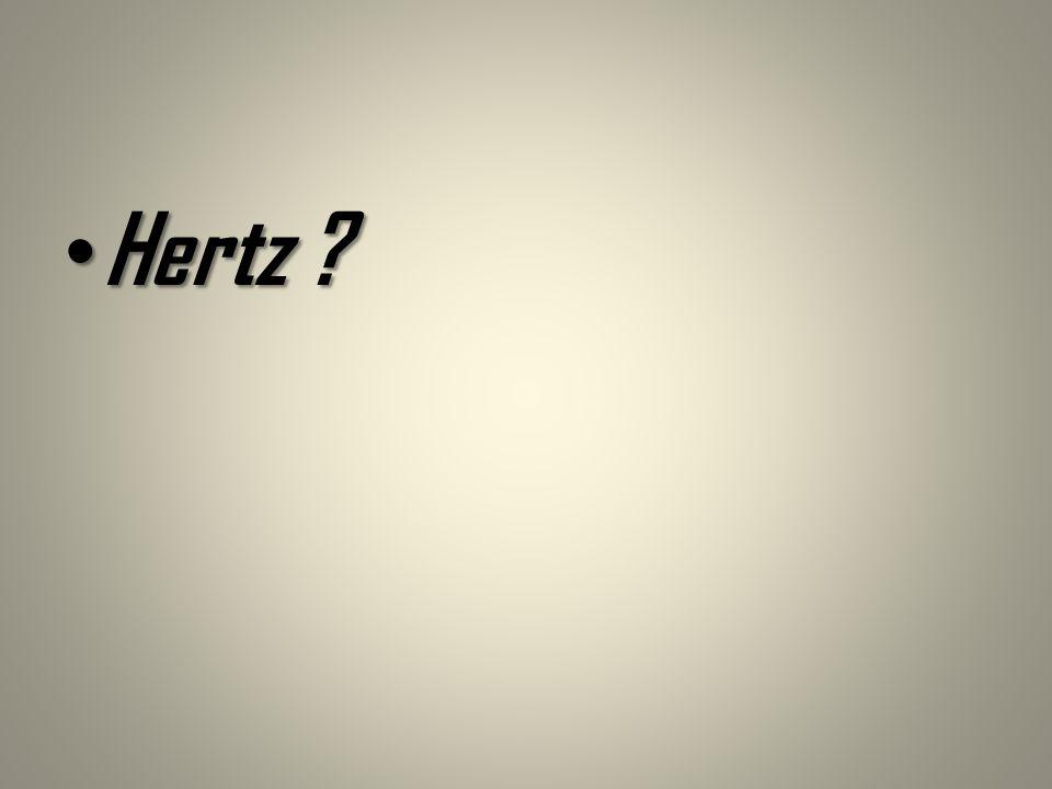 Hertz ? Hertz ?