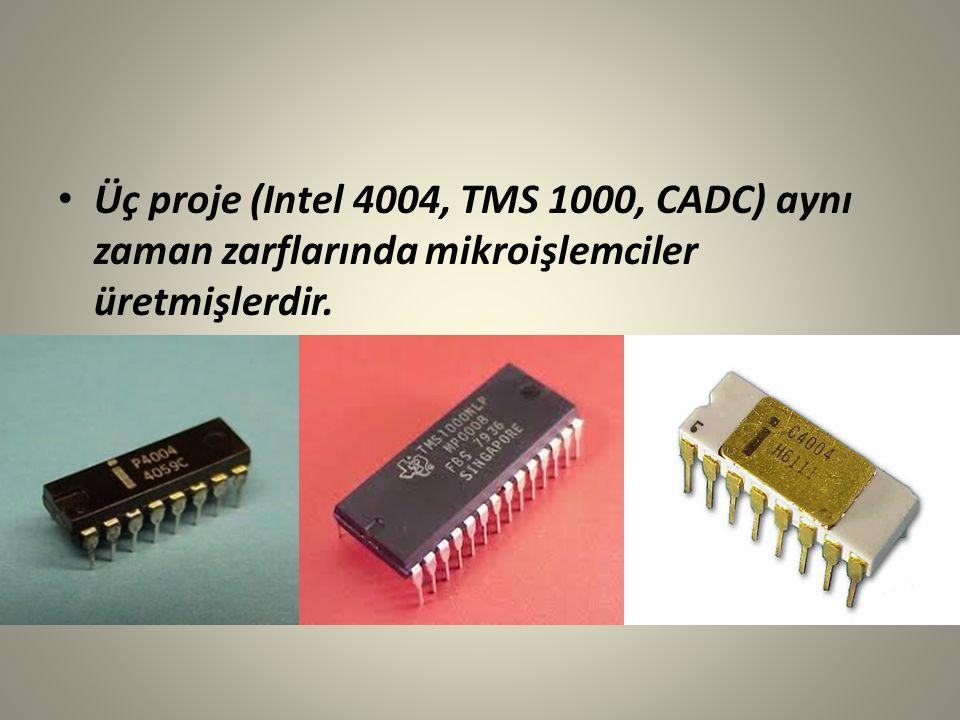 Üç proje (Intel 4004, TMS 1000, CADC) aynı zaman zarflarında mikroişlemciler üretmişlerdir.