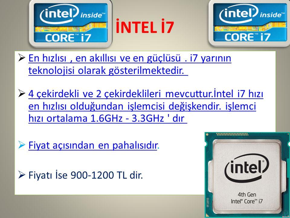 İNTEL İ7  En hızlısı, en akıllısı ve en güçlüsü.i7 yarının teknolojisi olarak gösterilmektedir.