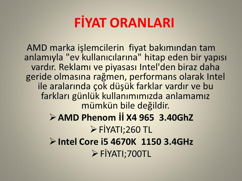FİYAT ORANLARI AMD marka işlemcilerin fiyat bakımından tam anlamıyla ev kullanıcılarına hitap eden bir yapısı vardır.