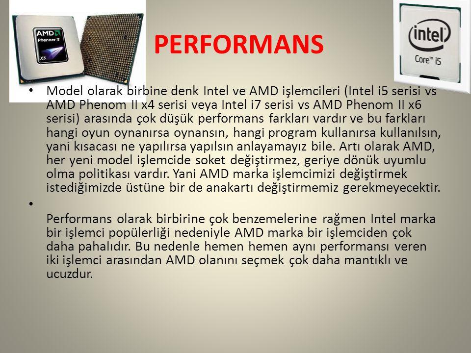 PERFORMANS Model olarak birbine denk Intel ve AMD işlemcileri (Intel i5 serisi vs AMD Phenom II x4 serisi veya Intel i7 serisi vs AMD Phenom II x6 serisi) arasında çok düşük performans farkları vardır ve bu farkları hangi oyun oynanırsa oynansın, hangi program kullanırsa kullanılsın, yani kısacası ne yapılırsa yapılsın anlayamayız bile.