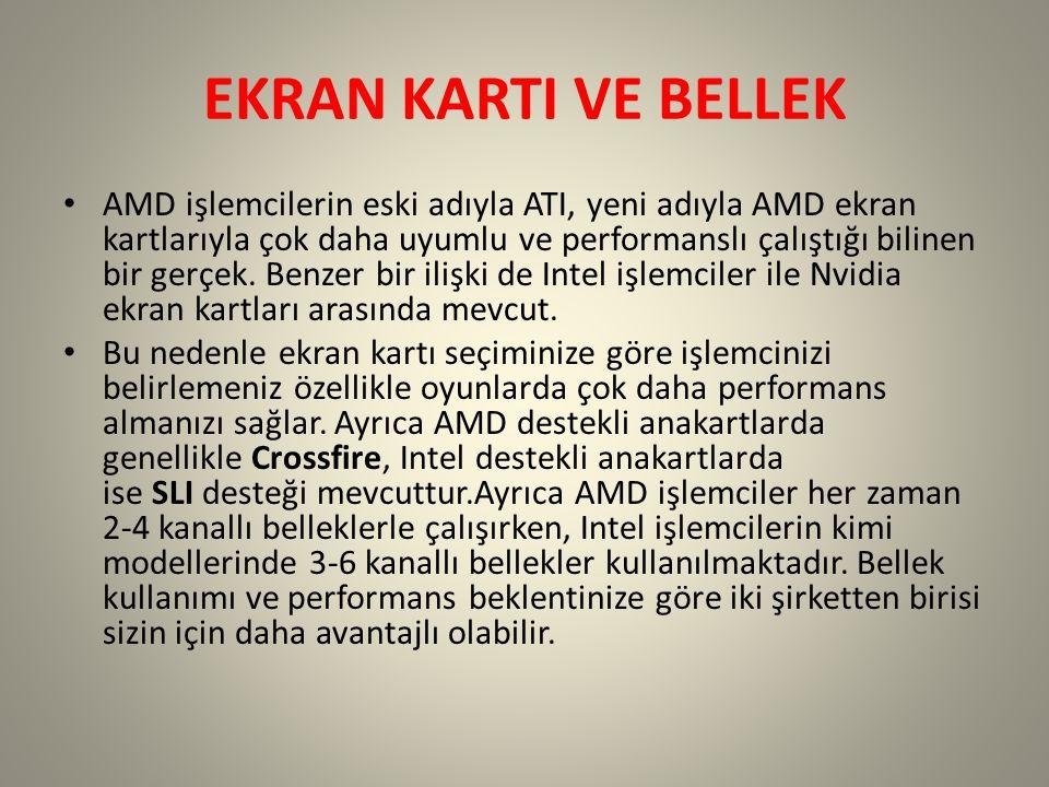 EKRAN KARTI VE BELLEK AMD işlemcilerin eski adıyla ATI, yeni adıyla AMD ekran kartlarıyla çok daha uyumlu ve performanslı çalıştığı bilinen bir gerçek.