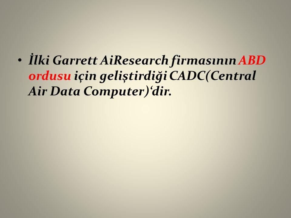 İlki Garrett AiResearch firmasının ABD ordusu için geliştirdiği CADC(Central Air Data Computer)'dir.