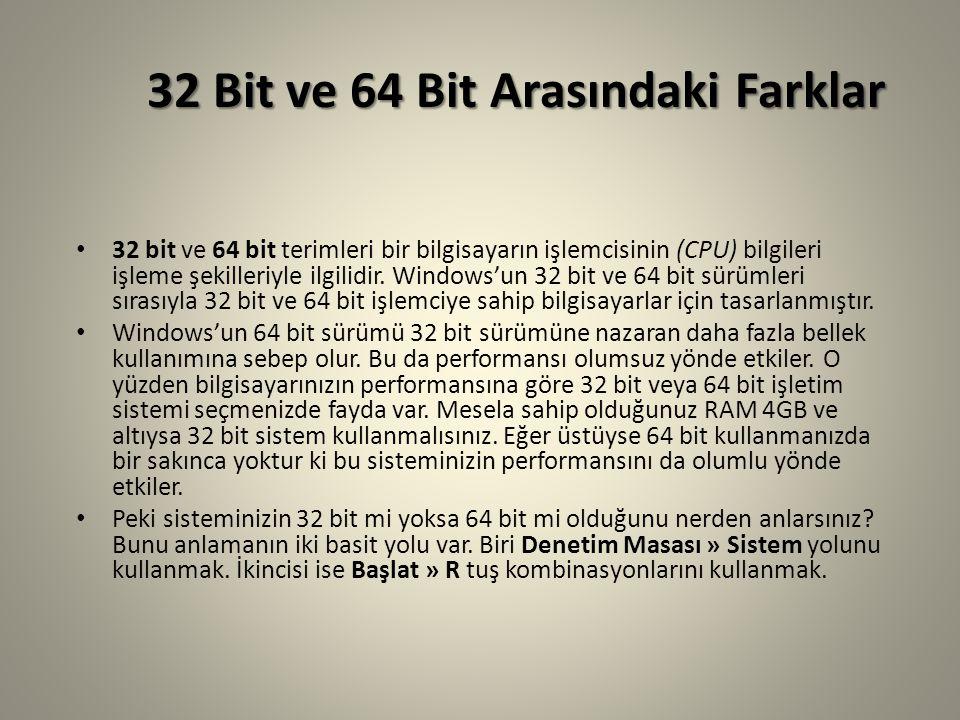 32 Bit ve 64 Bit Arasındaki Farklar 32 Bit ve 64 Bit Arasındaki Farklar 32 bit ve 64 bit terimleri bir bilgisayarın işlemcisinin (CPU) bilgileri işleme şekilleriyle ilgilidir.