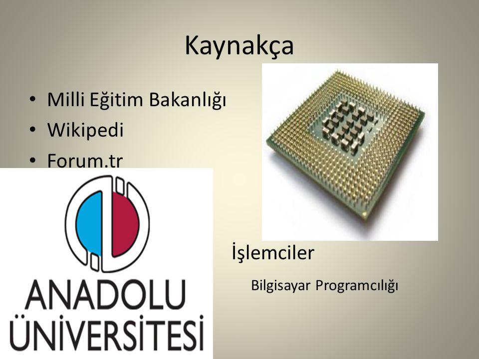 Kaynakça Milli Eğitim Bakanlığı Wikipedi Forum.tr İşlemciler Bilgisayar Programcılığı