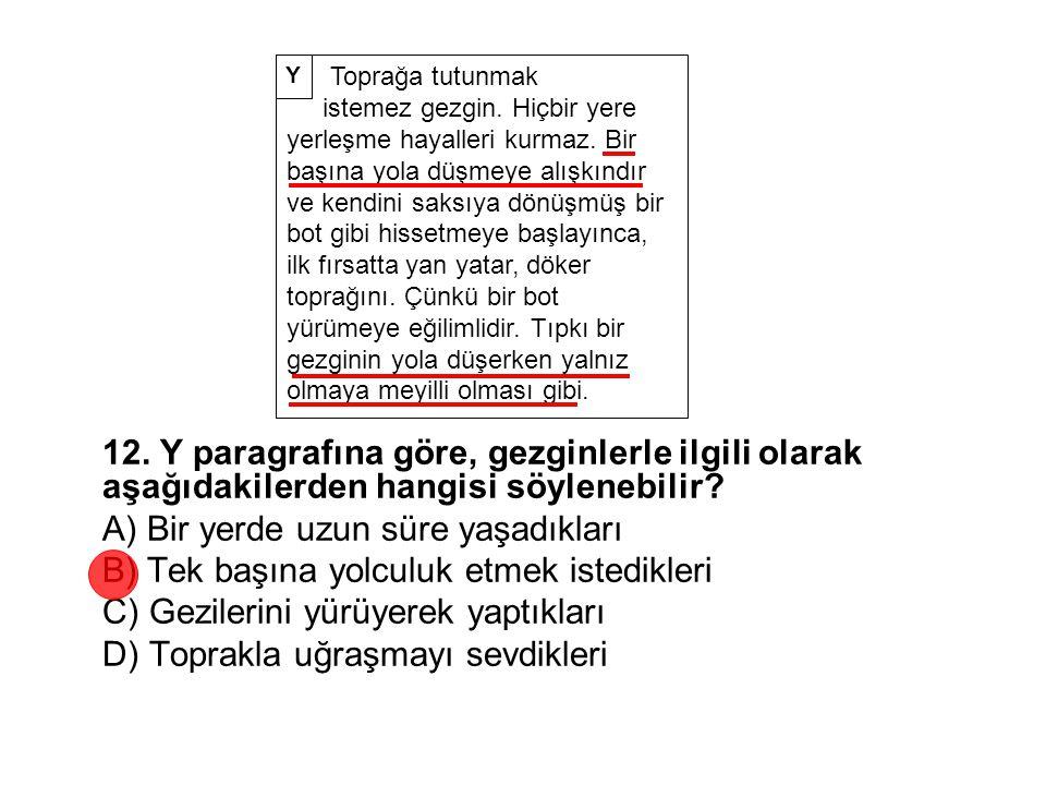 12. Y paragrafına göre, gezginlerle ilgili olarak aşağıdakilerden hangisi söylenebilir? A) Bir yerde uzun süre yaşadıkları B) Tek başına yolculuk etme