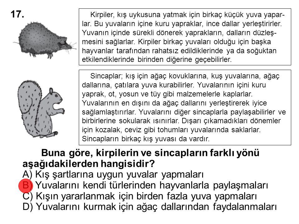 Buna göre, kirpilerin ve sincapların farklı yönü aşağıdakilerden hangisidir? A) Kış şartlarına uygun yuvalar yapmaları B) Yuvalarını kendi türlerinden