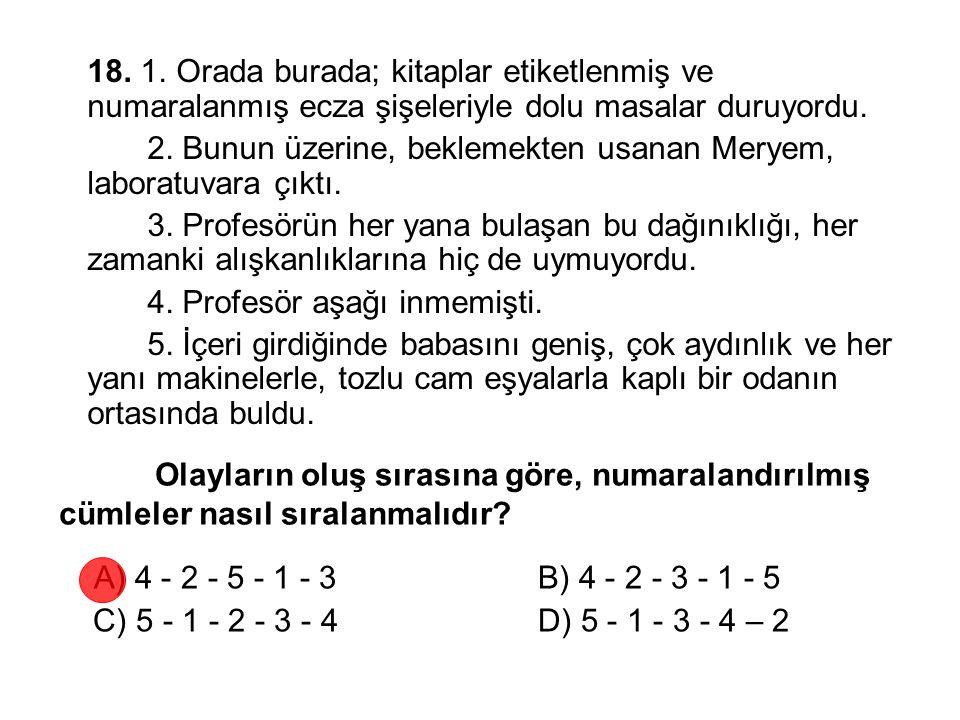 Olayların oluş sırasına göre, numaralandırılmış cümleler nasıl sıralanmalıdır? A) 4 - 2 - 5 - 1 - 3B) 4 - 2 - 3 - 1 - 5 C) 5 - 1 - 2 - 3 - 4D) 5 - 1 -