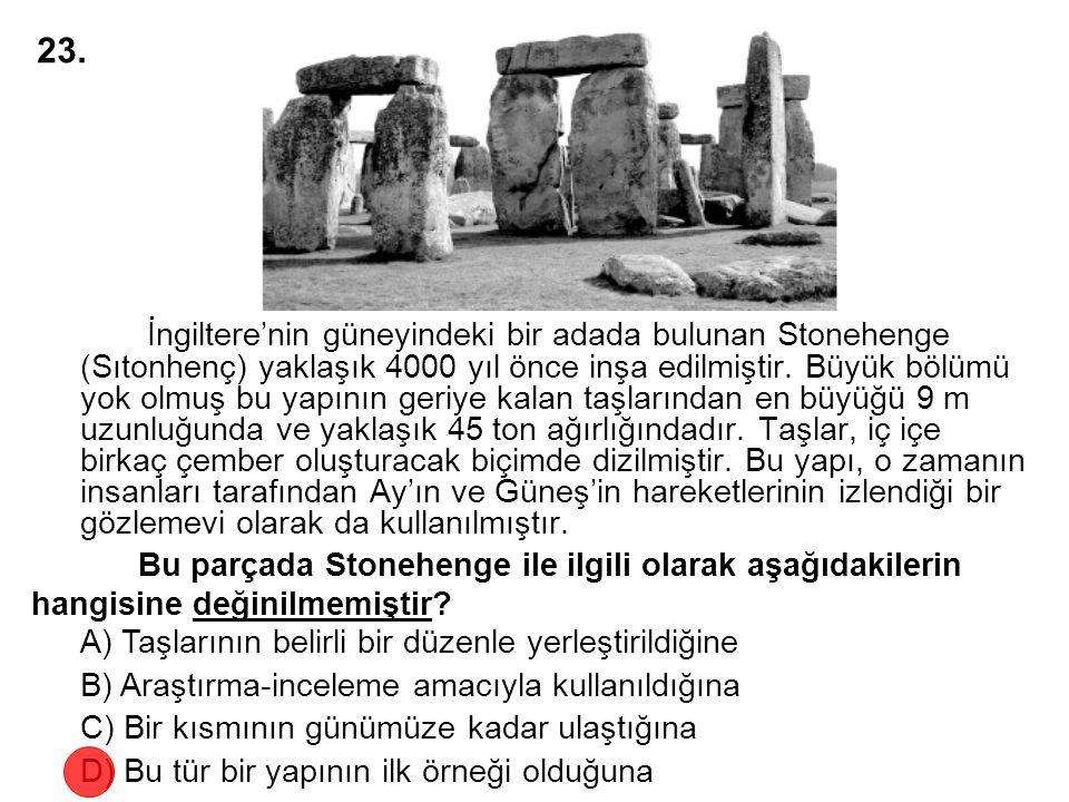 Bu parçada Stonehenge ile ilgili olarak aşağıdakilerin hangisine değinilmemiştir? İngiltere'nin güneyindeki bir adada bulunan Stonehenge (Sıtonhenç) y