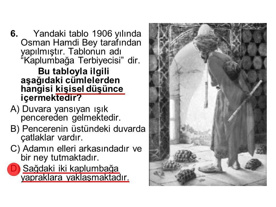 """6. Yandaki tablo 1906 yılında Osman Hamdi Bey tarafından yapılmıştır. Tablonun adı """"Kaplumbağa Terbiyecisi"""" dir. Bu tabloyla ilgili aşağıdaki cümleler"""