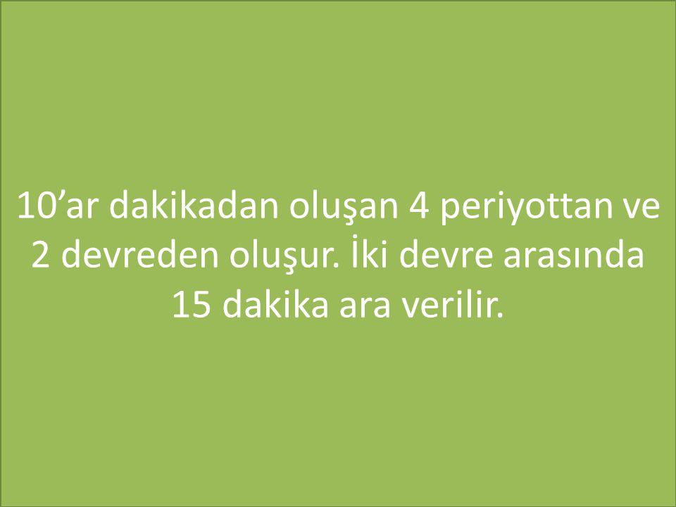 10'ar dakikadan oluşan 4 periyottan ve 2 devreden oluşur. İki devre arasında 15 dakika ara verilir.