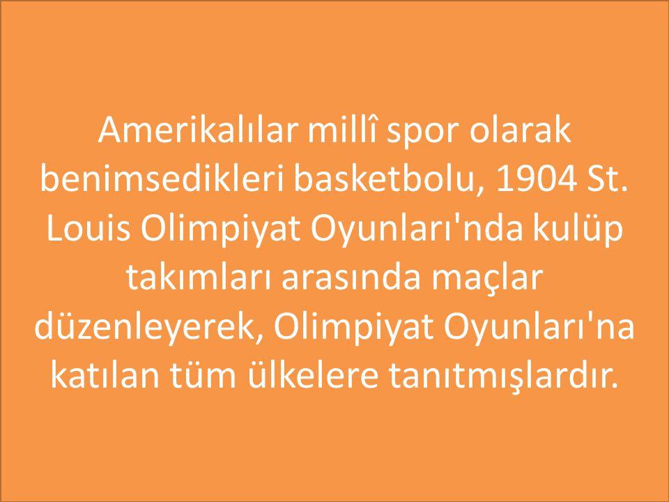 Amerikalılar millî spor olarak benimsedikleri basketbolu, 1904 St.