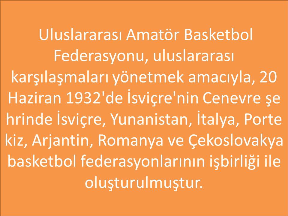 Uluslararası Amatör Basketbol Federasyonu, uluslararası karşılaşmaları yönetmek amacıyla, 20 Haziran 1932 de İsviçre nin Cenevre şe hrinde İsviçre, Yunanistan, İtalya, Porte kiz, Arjantin, Romanya ve Çekoslovakya basketbol federasyonlarının işbirliği ile oluşturulmuştur.