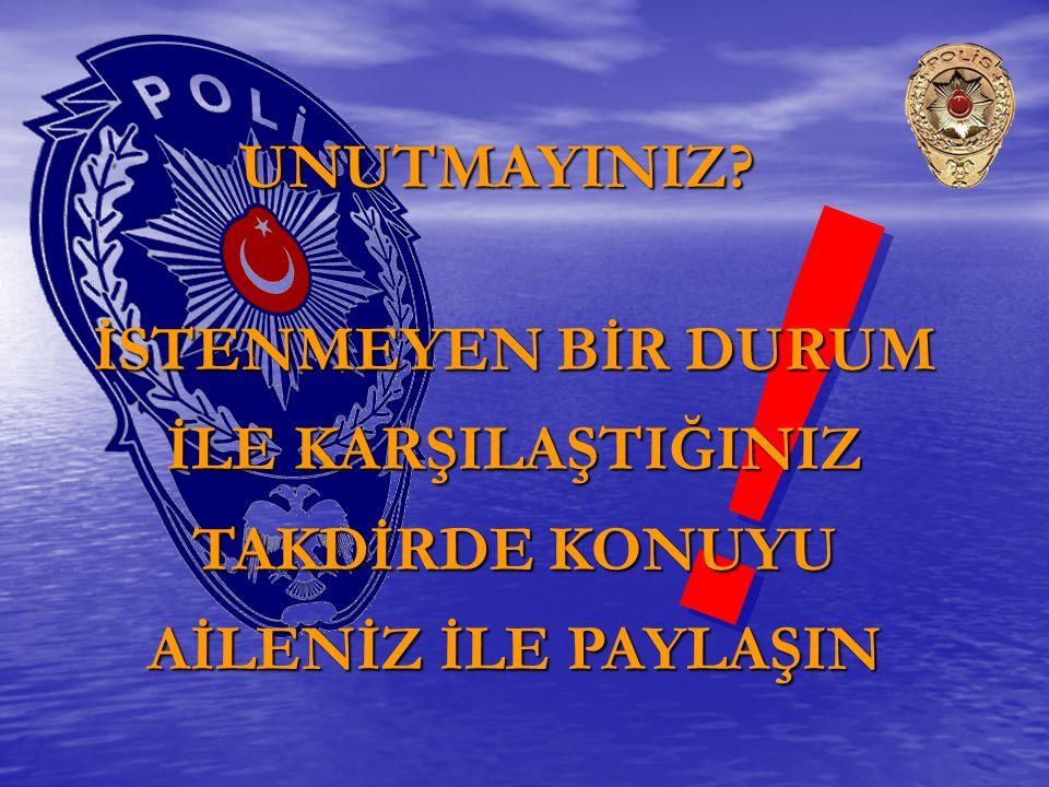 POLİSE BAŞVURMAKTAN ÇEKİNMEYİNİZ!