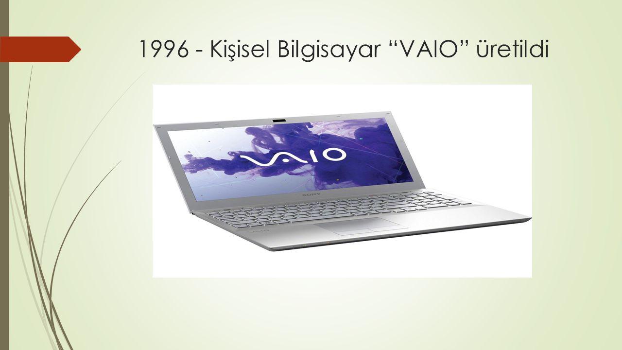 """1996 - Kişisel Bilgisayar """"VAIO"""" üretildi"""