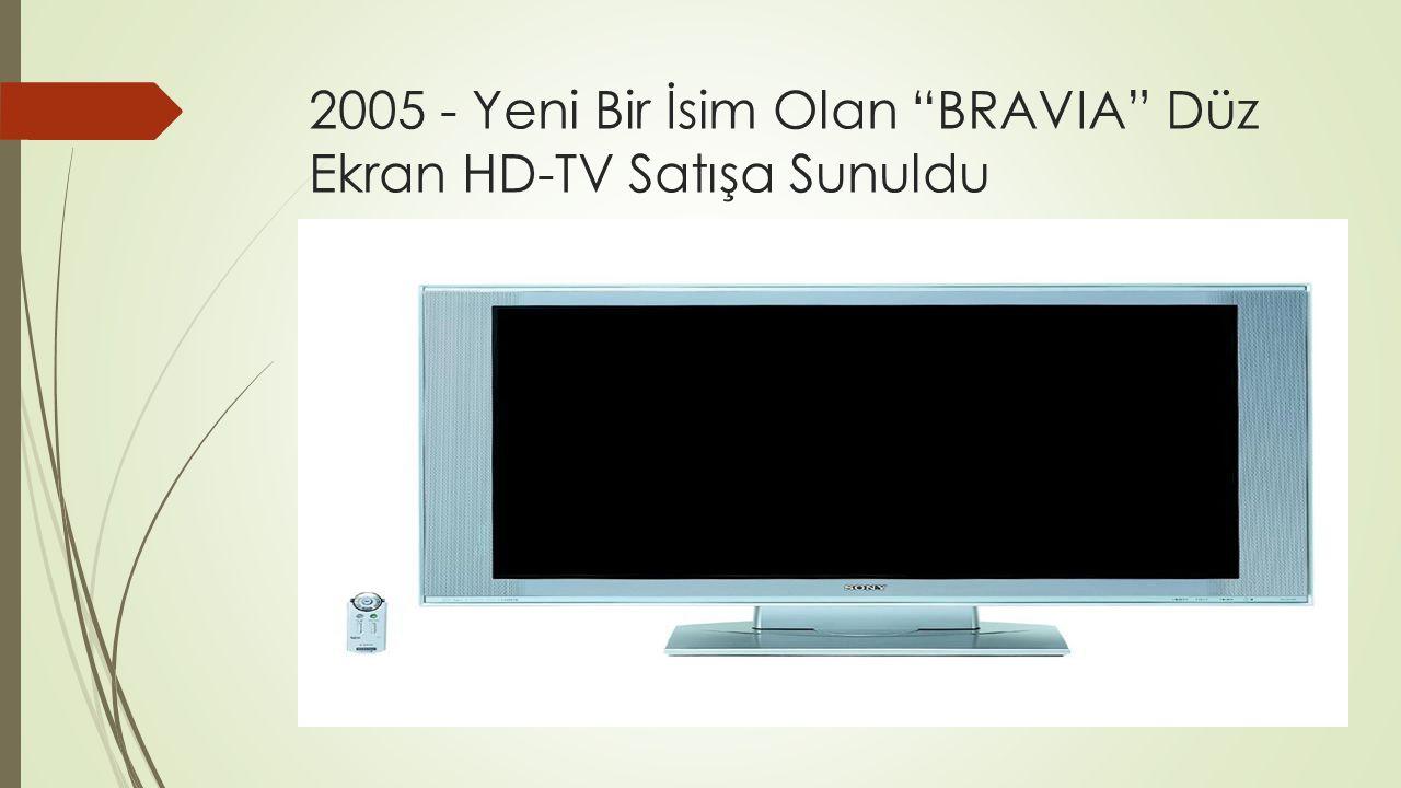 """2005 - Yeni Bir İsim Olan """"BRAVIA"""" Düz Ekran HD-TV Satışa Sunuldu"""
