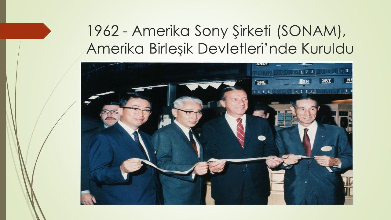 1962 - Amerika Sony Şirketi (SONAM), Amerika Birleşik Devletleri'nde Kuruldu