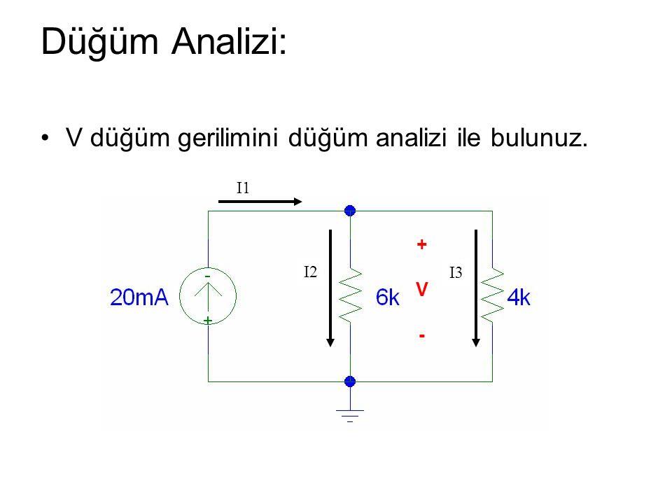 Düğüm Analizi: V düğüm gerilimini düğüm analizi ile bulunuz. I2 I3 I1 +V-+V-