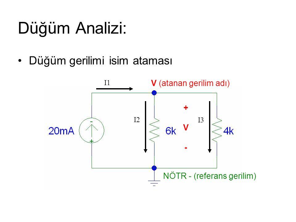 Düğüm Analizi: Düğüm gerilimi isim ataması I2 I3 I1 +V-+V- V (atanan gerilim adı) NÖTR - (referans gerilim)